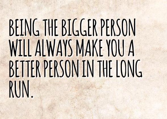 Being the bigger person when mad