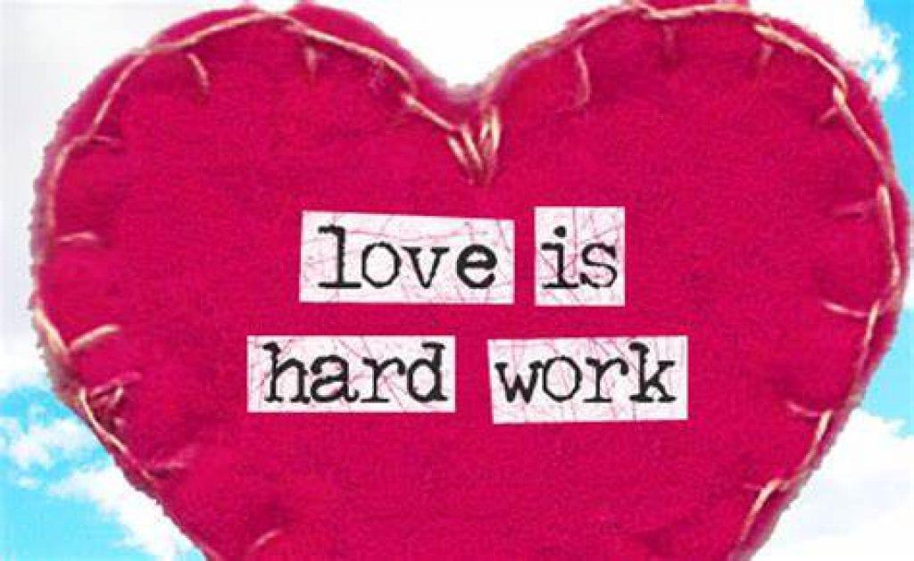 love is hard work